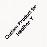 Custom Product for Heather Y.