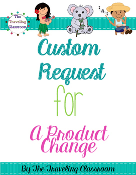 Custom Request for a product change by The Traveling Classroom