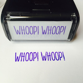 "Custom Stamp: ""WHOOP! WHOOP!"""