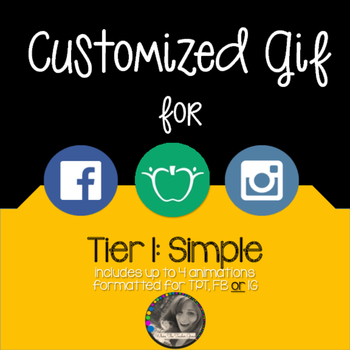 Customized Gif formatted for TPT, Facebook or Instagram Tier 1: Simple