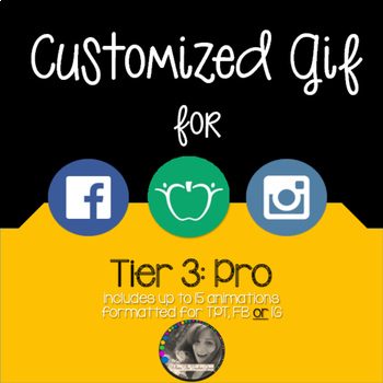 Customized Gif formatted for TPT, Facebook or Instagram Tier 3: Pro