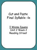 Cut and Paste Unit 2 Phonics  Reading Street I Wanna Iguana Final Syllable -le
