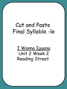 Cut and Paste Unit 2 Phonics  Reading Street I Wanna Iguana Final Syllable -le