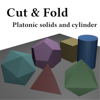 Cut & fold Platonic solids and cylinder