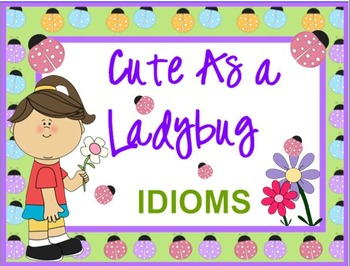 Cute AS a Ladybug A LESSON IN IDIOMS