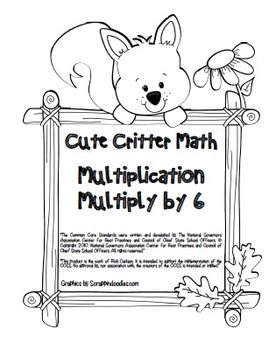 """Cute Critter Math"" Multiply 6 Common Core Multiplication Fun! (color&blackline)"