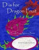 Ebook: D is for Dragon Fruit   (An Exotic Fruit Alphabet Book)