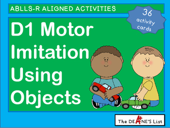 ABLLS-R ALIGNED ACTIVITIES D1 Imitate Motor Activity Using