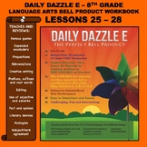 BELL RINGER DAILY DAZZLE E - 8th Grade -LANGUAGE ARTS - BUNDLED LESSONS 25 - 28