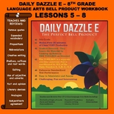 BELL RINGER DAILY DAZZLE E - 8th Grade -LANGUAGE ARTS - BUNDLED LESSONS 5 - 8