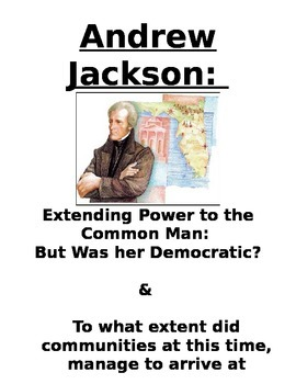 DBQ: Andrew Jackson: Extending Power to the Common Man: But Was her Democratic?