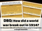 DBQ: How did a world war break out in 1914? GOOGLE DOCS & PDF
