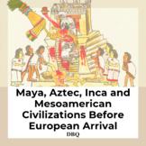Maya Aztec Inca and Mesoamerican Civilizations Before Euro