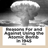 Reasons For and Against Using the Atomic Bomb in World War II DBQ