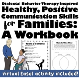DBT Inspired Healthy, Positive Communication Skills for Families Workbook