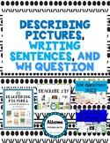 DESCRIBING PICTURES, WRITING SENTENCES, WH QUESTION BUNDLE