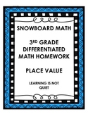 DIFFERENTIATED PLACE VALUE 3RD/4TH GRADE MATH HOMEWORK (SNOWBOARD)