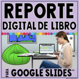 DIGITAL BOOK REPORT IN GOOGLE SLIDES™ **SPANISH VERSION**
