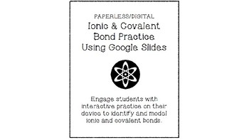 DIGITAL Ionic & Covalent Bond Practice using Google Slides