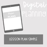 DIGITAL PLANNING: Lesson Plan SIMPLE Template