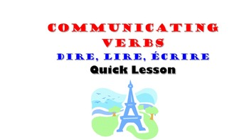 DIRE, LIRE, ECRIRE (Communicating Verbs): French Quick Lesson