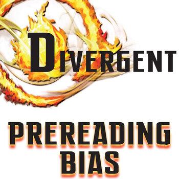 DIVERGENT PreReading Bias