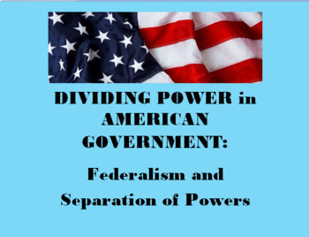 DIVIDING POWER IN AMERICAN GOVERNMENT: Federalism and Separation of Powers