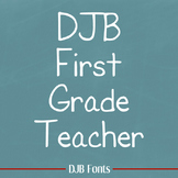 DJB First Grade Teacher Font - Personal Use