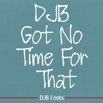 DJB Got No Time for That Font - Personal Use