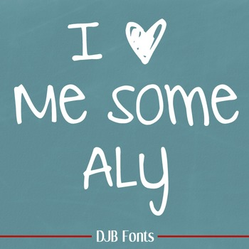DJB I ♥ Me Some Aly Font: Personal Use