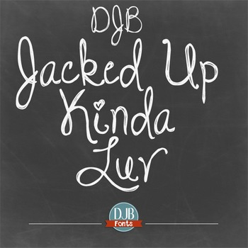 DJB Jacked Up Kind Luv Font - Personal Use