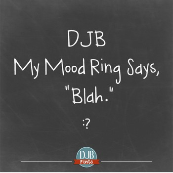 DJB My Mood Ring Says Blah Font - Personal Use