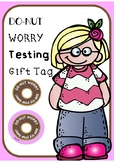 DO NUT Worry Student Testing Gift TAGS FREEBIE
