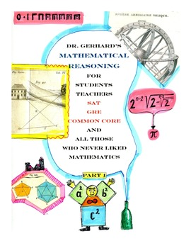 DR. GERHARD'S MATHEMATICAL REASONING FOR STUDENTS,TEACHERS,SAT,GRE,COMMON CORE