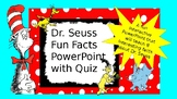 DR. Seuss Facts PowerPoint with interactive quiz