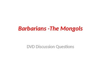 DVD Discussion Questions PP  - Barbarians - The Mongols