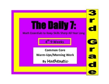 Morning Work / Warm-Ups - Daily 7 Math Essentials for 3rd Grade  - 4th 9 Weeks