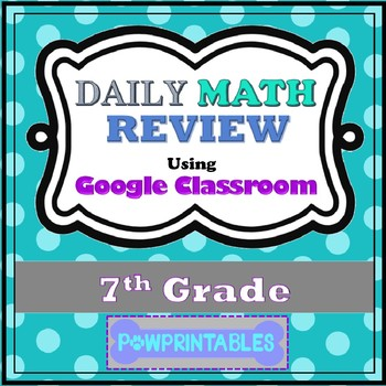 Daily Math Review Problems - Google Classroom - 7th Grade - Automatically Graded