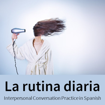 La Rutina Diaria: Interpersonal Conversation Practice in Spanish