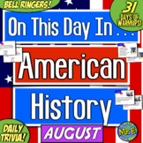 Daily Warmups & Bell Ringers for American History! On This Day in AUGUST!