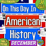 Daily Warmups & Bell Ringers for American History! On This Day in DECEMBER!