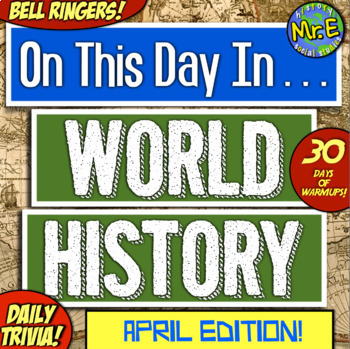 Daily Warmups & Bell Ringers for World History! On This Day in History: APRIL!