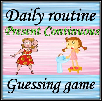 Daily routine.  Guessing game.  Present Continuous.