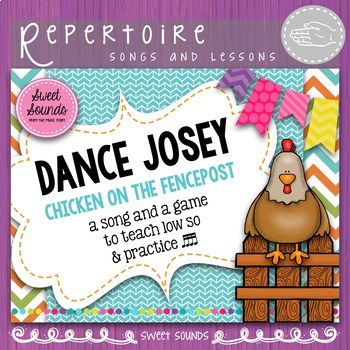 Dance Josey / Chicken on the Fencepost {Prepare & Present Low So / Sol}