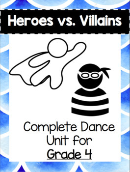 Dance Unit- Heroes VS. Villains- Grade 4