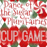 *Dance of the Sugar Plum Fairies CHRISTMAS CUP GAME Music Class - Great for Sub!