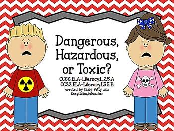 Dangerous, Hazardous, or Toxic?  L.3.5.B & L.2.5.A
