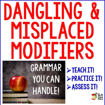 Dangling and Misplaced Modifiers ~Teach It, Practice It~ Quiz It