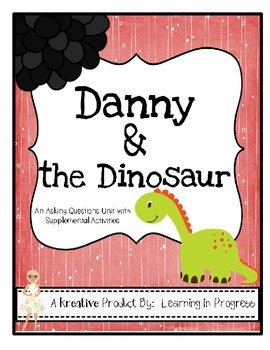 Danny and the Dinosaur - An Asking Questions Unit and Literacy Activities