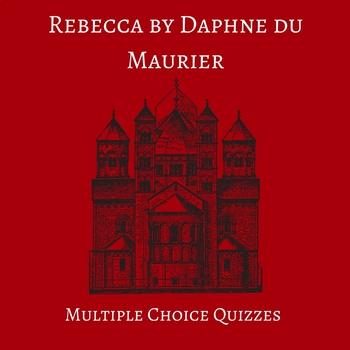 Daphne du Maurier's Rebecca Multiple Choice Quizzes (Covers Whole Book)